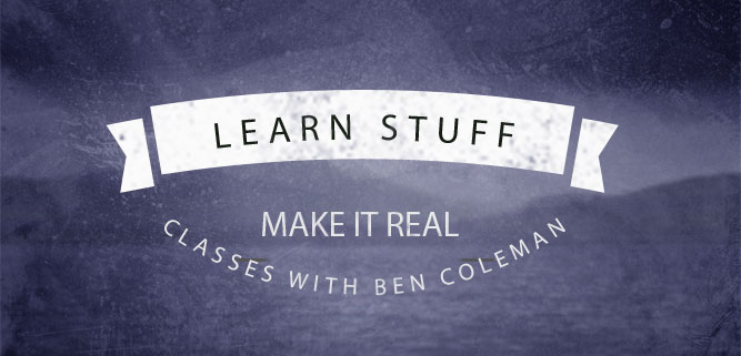 learn stuff make it real writing classes with ben coleman